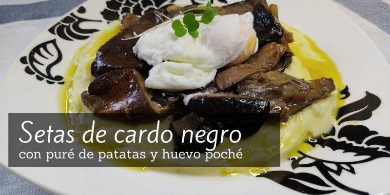Receta de setas de cardo negro con puré de patatas y huevo poché